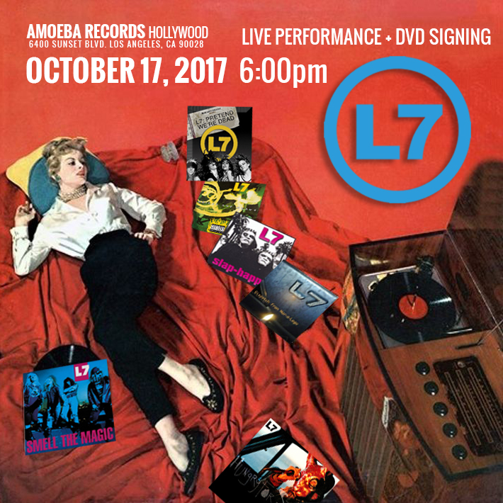 October 17, 2017 L7 – Free Live Show and Signing 6 PM  – Hollywood